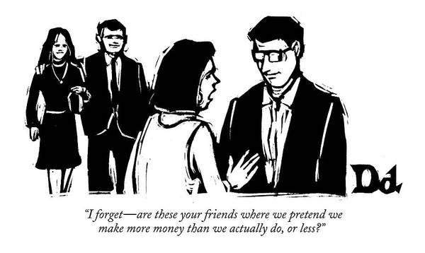 Rich Drawing - I Forget - Are These Your Friends Where by Drew Dernavich