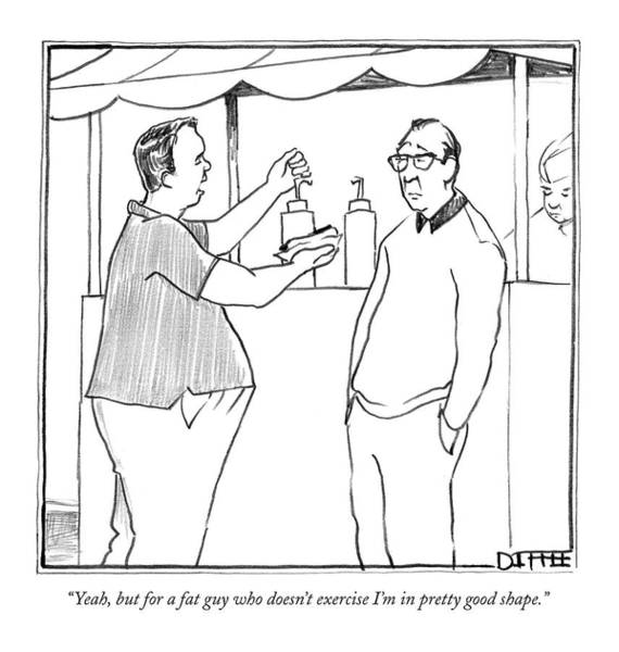 Fitness Drawing - Yeah, But For A Fat Guy Who Doesn't Exercise I'm by Matthew Diffee