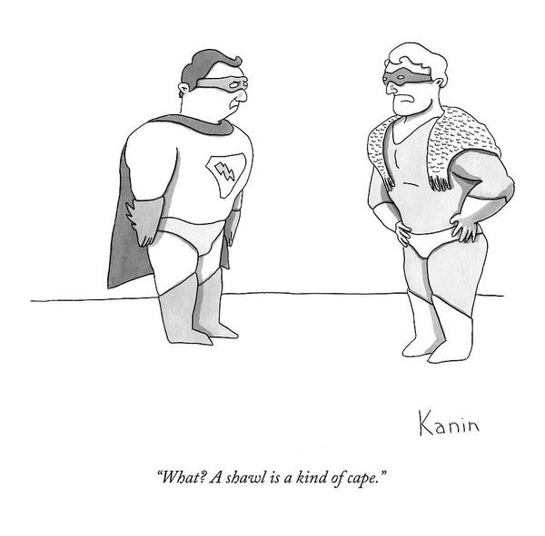 Superhero Drawing - What? A Shawl Is A Kind Of Cape by Zachary Kanin