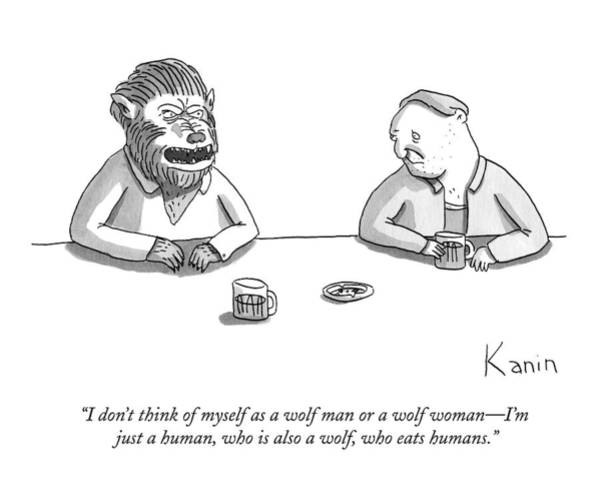 Ego Drawing - I Don't Think Of Myself As A Wolf Man Or A Wolf by Zachary Kanin