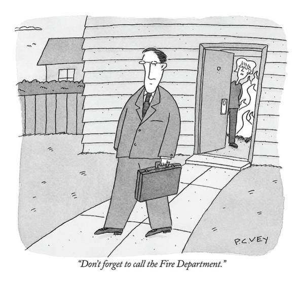 Department Drawing - Don't Forget To Call The Fire Department by Peter C. Vey
