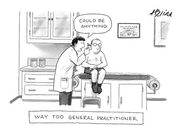 Wall Art - Drawing - Way Too General Practitioner by Harry Bliss