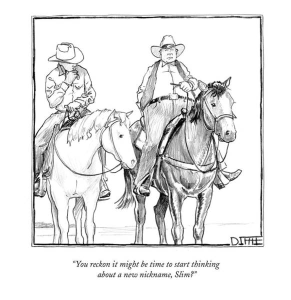 Old West Drawing - You Reckon It Might Be Time To Start Thinking by Matthew Diffee