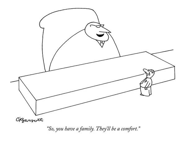 Hierarchy Drawing - So, You Have A Family. They'll Be A Comfort by Charles Barsotti