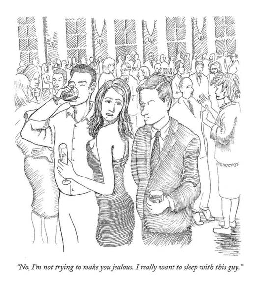 Infidelity Wall Art - Drawing - No, I'm Not Trying To Make You Jealous. I Really by Paul Noth