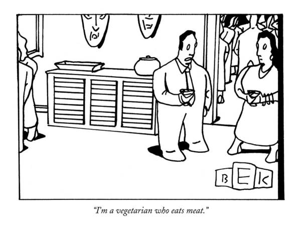 Meat Drawing - I'm A Vegetarian Who Eats Meat by Bruce Eric Kaplan