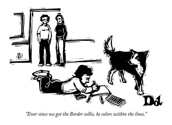 Watch Drawing - Ever Since We Got The Border Collie by Drew Dernavich