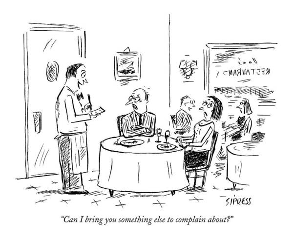 Restaurant Drawing - Can I Bring You Something Else To Complain About? by David Sipress