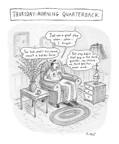 Football Drawing - Thursday-morning Quarterback by Roz Chast