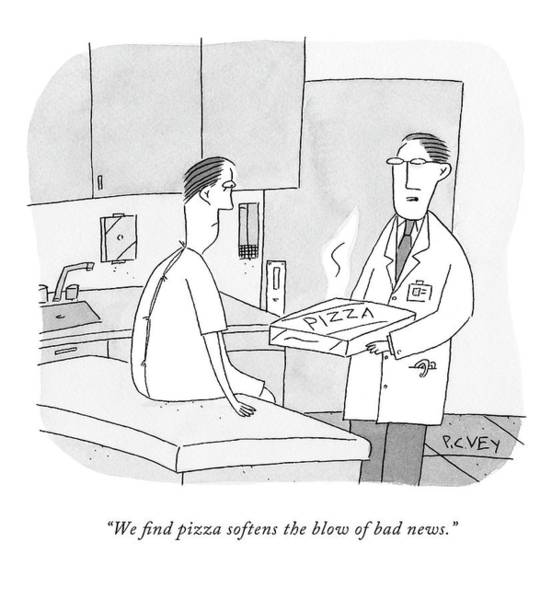 Medicine Drawing - We Find Pizza Softens The Blow Of Bad News by Peter C. Vey