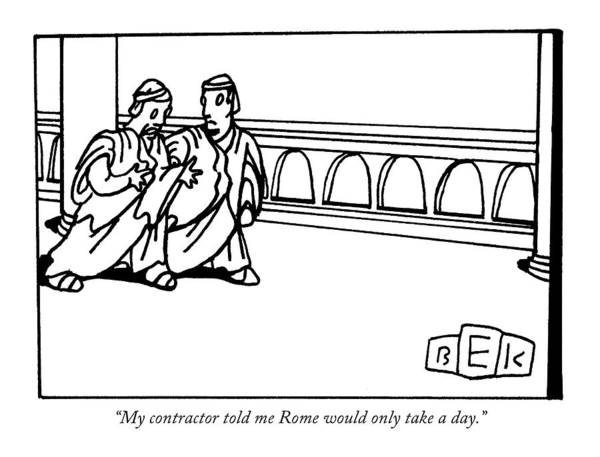 Cliche Drawing - My Contractor Told Me Rome Would Only Take A Day by Bruce Eric Kaplan