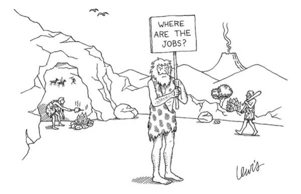 Cave Dwellers Drawing - A Caveman Holds Up A Placard That Says by Eric Lewis