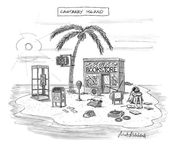 Shipwreck Drawing - A Desert Island Full Of Outdated And Obsolete by Mort Gerberg