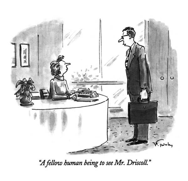 Ego Drawing - A Fellow Human Being To See Mr. Driscoll by Mike Twohy