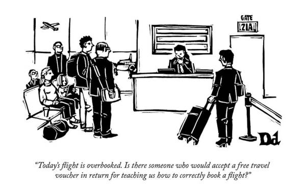 Airplanes Drawing - A Flight Receptionist Announces To Travelers by Drew Dernavich