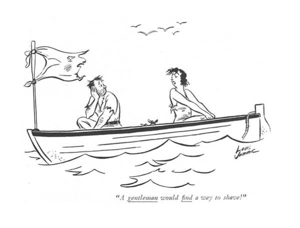 Shipwreck Drawing - A Gentleman Would ?nd A Way To Shave! by Louis Jamme