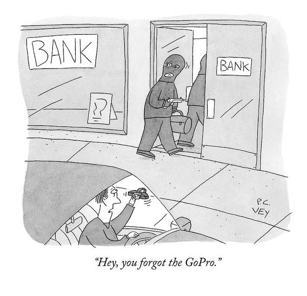 Bank Drawing - A Getaway Driver Holds A Gopro by Peter C. Vey