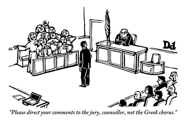 Trials Drawing - A Lawyer In A Courtroom Is Seen Facing A Chorus by Drew Dernavich