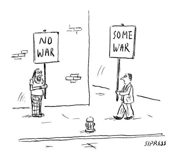 Military Drawing - A Man Holds Up A Sign That Says No War by David Sipress