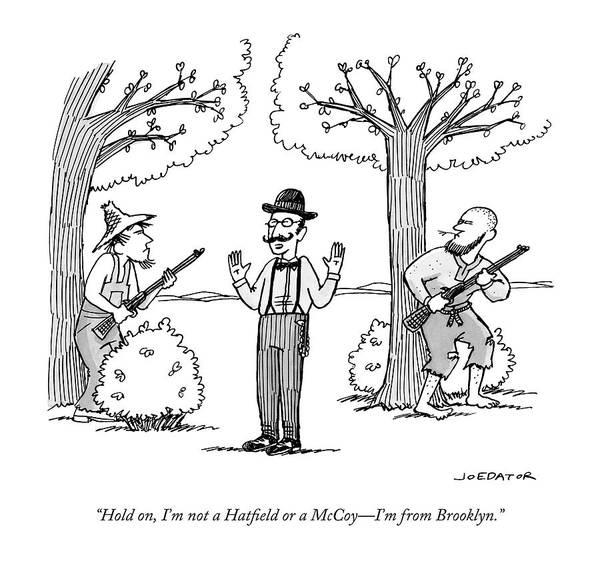 Brooklyn Drawing - I'm Not A Hatfield Or A Mccoy. I'm From Brooklyn by Joe Dator