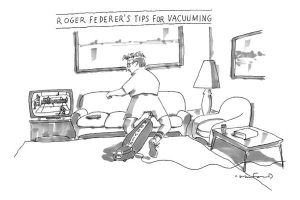 Sports Drawing - A Man In Tennis Clothes Vacuums With The Vacuum by Michael Crawford