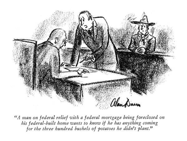 Officials Drawing - A Man On Federal Relief With A Federal Mortgage by Alan Dunn