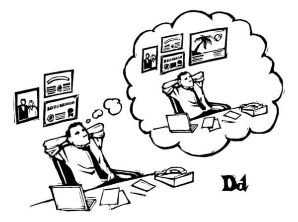 Desk Drawing - A Man Sitting At A Desk Imagines Himself Sitting by Drew Dernavich