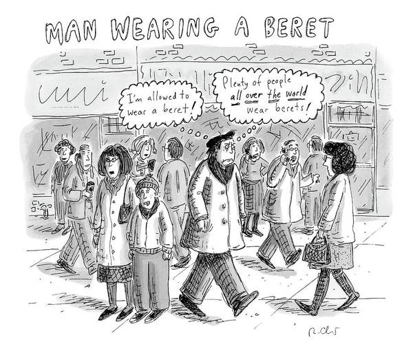 Hat Drawing - A Man Wearing A Beret Walks Down A Busy Street by Roz Chast
