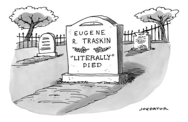 Saying Drawing - A Man's Gravestone Epitaph Reads  'literally' by Joe Dator