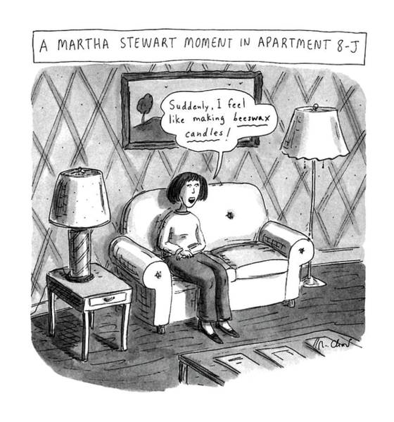 Decorating Drawing - A Martha Stewart Moment In Apartment 8-j by Roz Chast