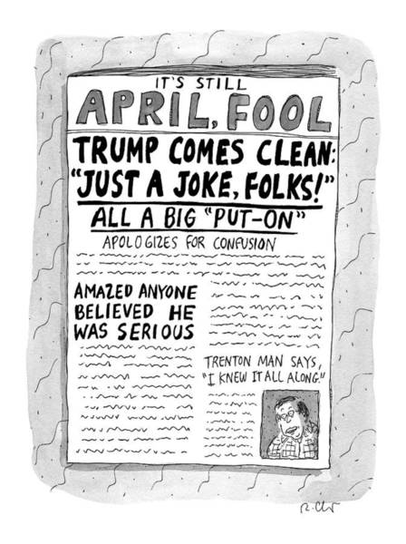 Campaign Drawing - A Newspaper Front Page About Donald Trump's by Roz Chast