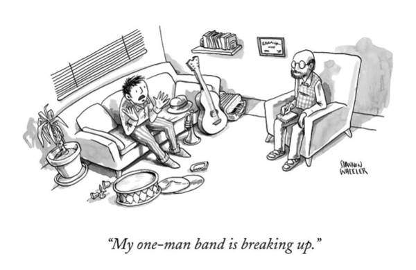 Therapist Drawing - My One-man Band Is Breaking Up by Shannon Wheeler