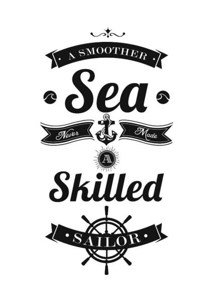Wall Art - Digital Art - A Smoother Sea Never Made A Skilled Sailor Inspirational Motivating Quote Typography Poster by Lab No 4 - The Quotography Department