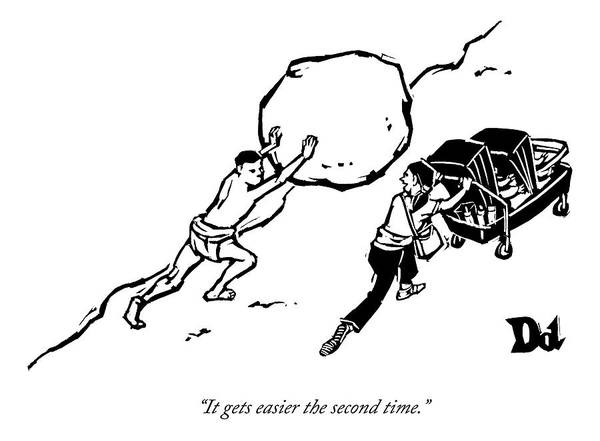 Mom Drawing - A Strong-man Is Pushing A Boulder Up A Hill. Next by Drew Dernavich