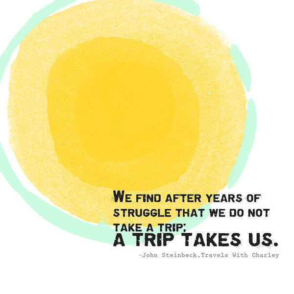 Wall Art - Painting - A Trip Takes Us- Steinbeck Quote Art by Linda Woods