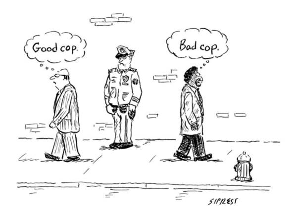 Bad Drawing - A White Man Passes A Police Officer Thinking Good by David Sipress