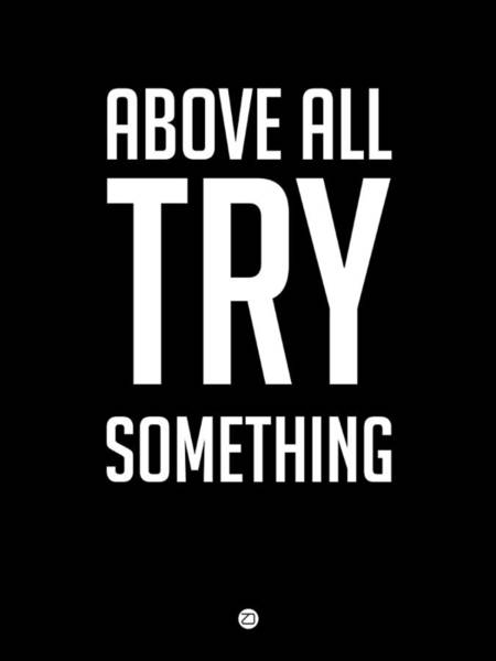 Wall Art - Digital Art - Above All Try Something Poster 1 by Naxart Studio
