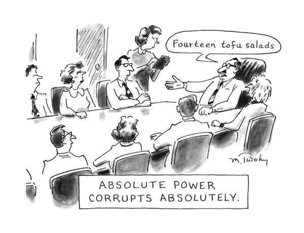 Lunch Drawing - Absolute Power Corrupts Absolutely: by Mike Twohy