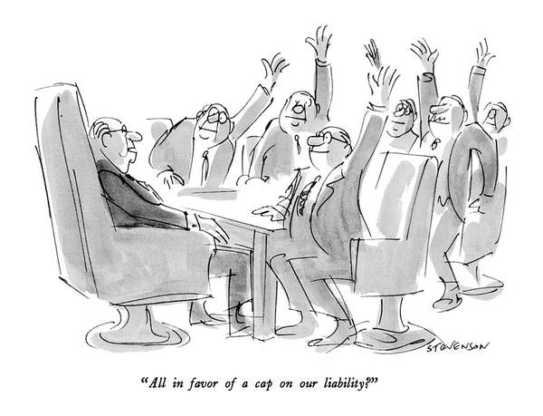 Chairman Of The Board Drawing - All In Favor Of A Cap On Our Liability? by James Stevenson