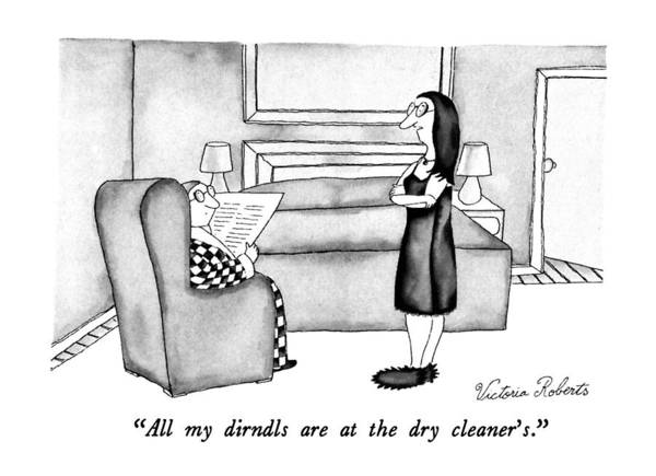 Dry Drawing - All My Dirndls Are At The Dry Cleaner's by Victoria Roberts
