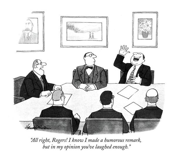 Laughter Drawing - All Right, Rogers! I Know I Made A Humorous by J.B. Handelsman