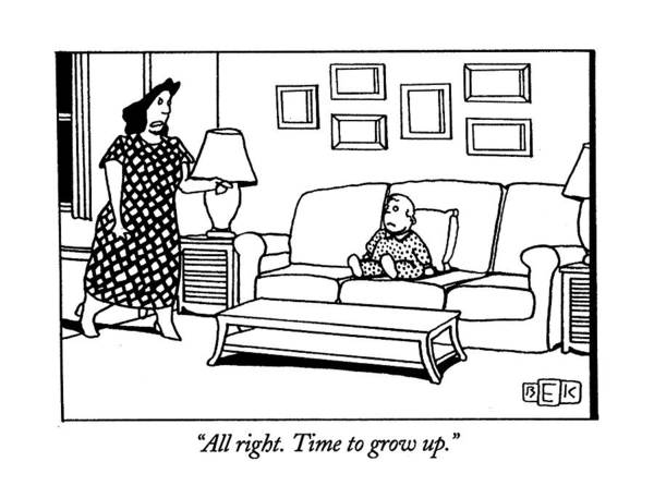 Parents Drawing - All Right. Time To Grow Up by Bruce Eric Kaplan