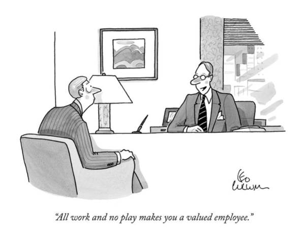 April 20th Drawing - All Work And No Play Makes You A Valued Employee by Leo Cullum