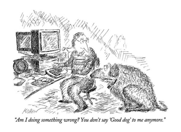 Working Animal Drawing - Am I Doing Something Wrong?  You Don't Say 'good by Edward Koren