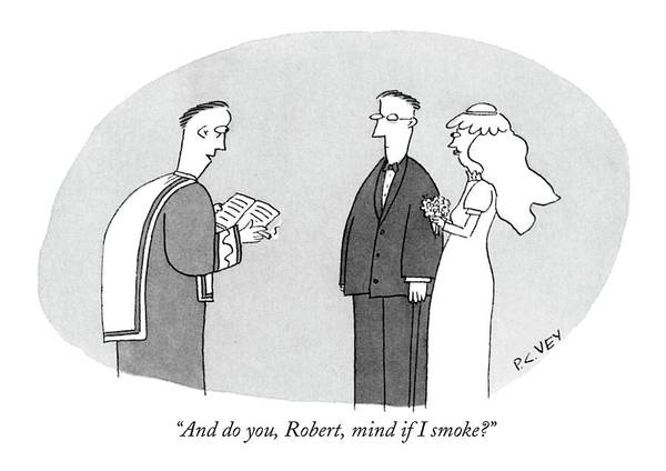 Groom Drawing - And Do You, Robert, Mind If I Smoke? by Peter C. Vey