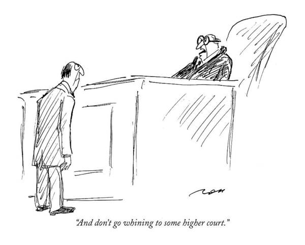 1998 Drawing - And Don't Go Whining To Some Higher Court by Al Ross
