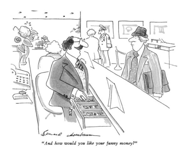 July 2nd Drawing - And How Would You Like Your Funny Money? by Bernard Schoenbaum