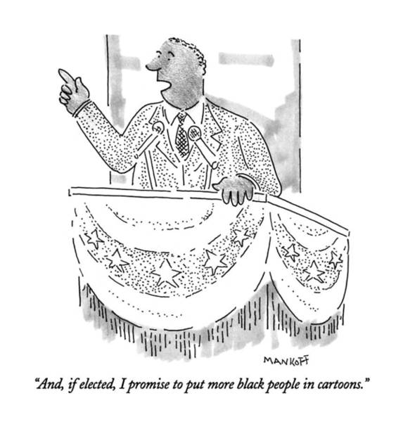 African American Drawing - And, If Elected, I Promise To Put More Black by Robert Mankoff