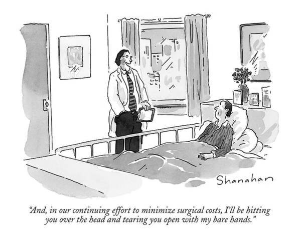 Medical Care Drawing - And, In Our Continuing Effort To Minimize by Danny Shanahan