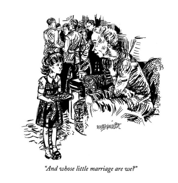 1993 Drawing - And Whose Little Marriage Are We? by William Hamilton